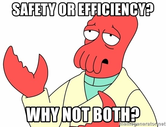 Why not zoidberg? - Safety or efficiency? Why not both?