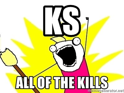 X ALL THE THINGS - ks All of the kills
