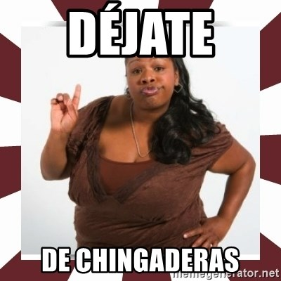 Sassy Black Woman - DÉJATE  DE CHINGADERAS