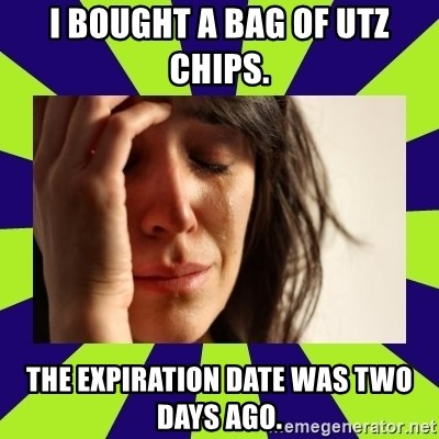 First World Problems - I bought a bag of utz chips. The expiration date was two days ago.