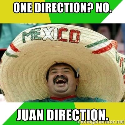 Happy Mexican - ONE DIRECTION? NO. JUAN DIRECTION.