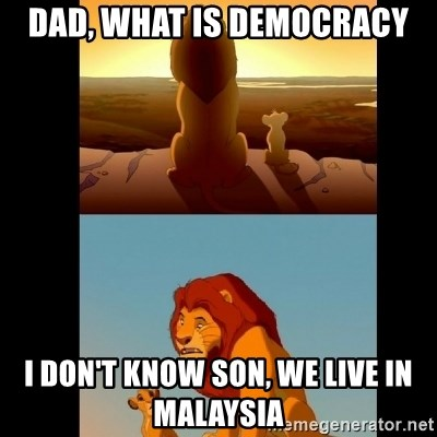 Lion King Shadowy Place - Dad, what is democracy i don't know son, we live in malaysia
