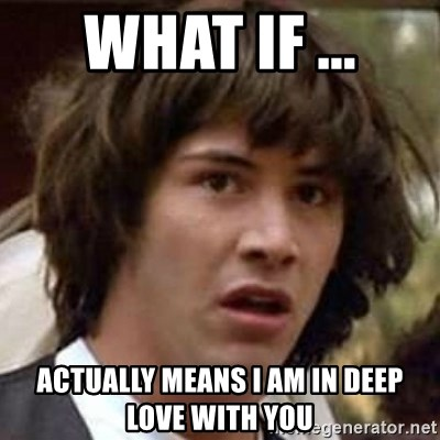 Conspiracy Keanu - what if ... actually means i am in deep love with you