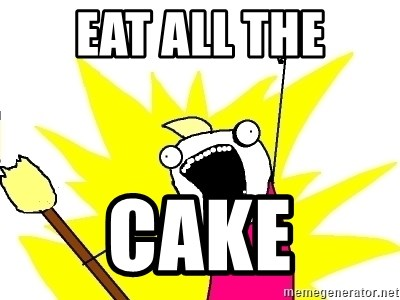 X ALL THE THINGS - eat all the cake