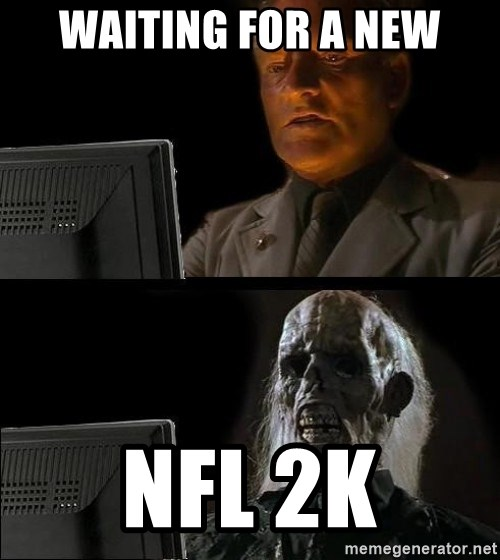 Waiting For - waiting for a new nfl 2k
