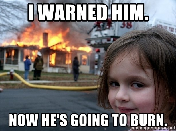 Disaster Girl - I warned him. now he's going to burn.