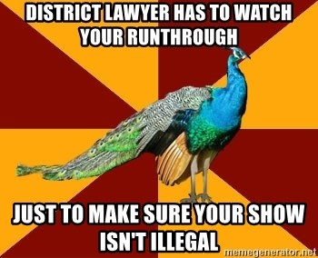 Thespian Peacock - district lawyer has to watch your runthrough just to make sure your show isn't illegal