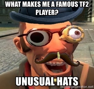 Pr0 TF2 Player - What Makes me a famous Tf2 player? Unusual hats
