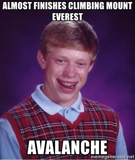 Bad Luck Brian - almost finishes climbing mount everest avalanche