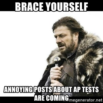 Winter is Coming - brace yourself Annoying posts about ap tests are coming