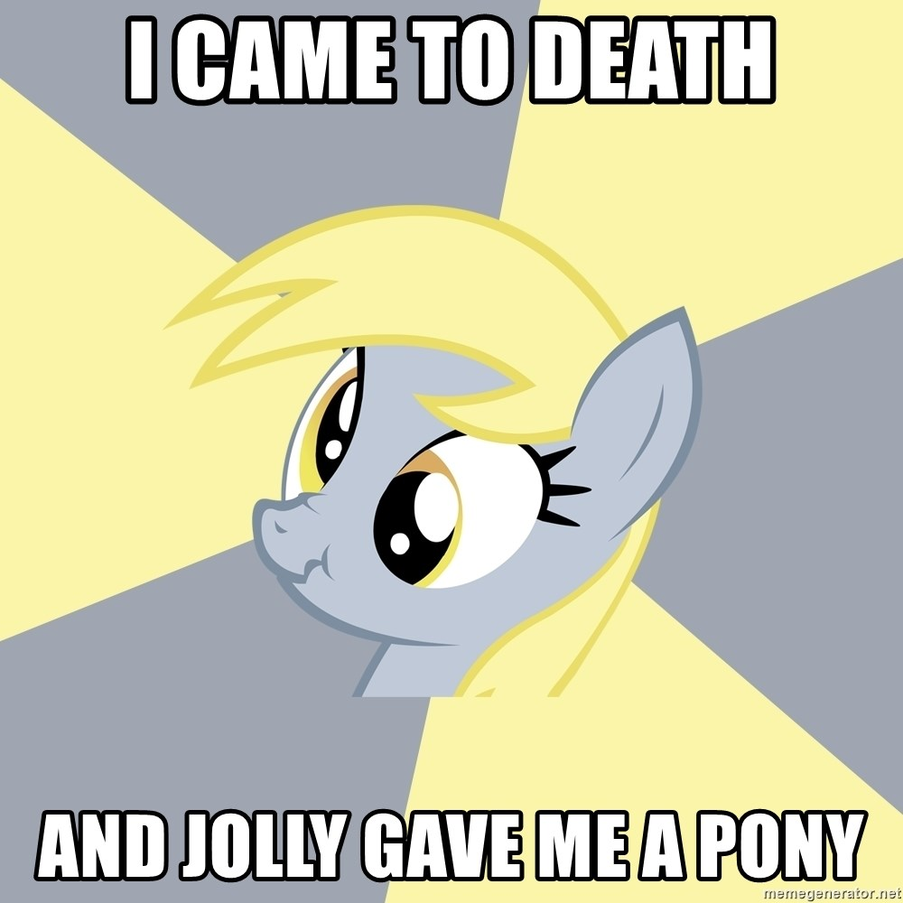 Badvice Derpy - I came to DEATH ANd Jolly gave me a pony