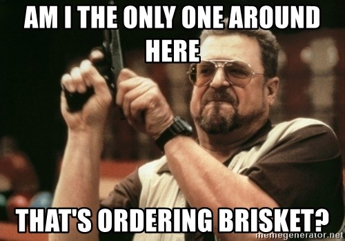 Walter Sobchak with gun - am i the only one around here that's ordering brisket?