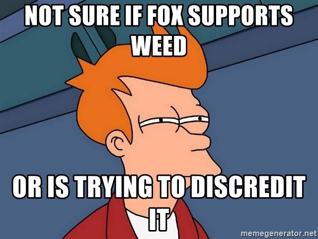 Futurama Fry - Not sure if fox supports weed or is trying to discredit it