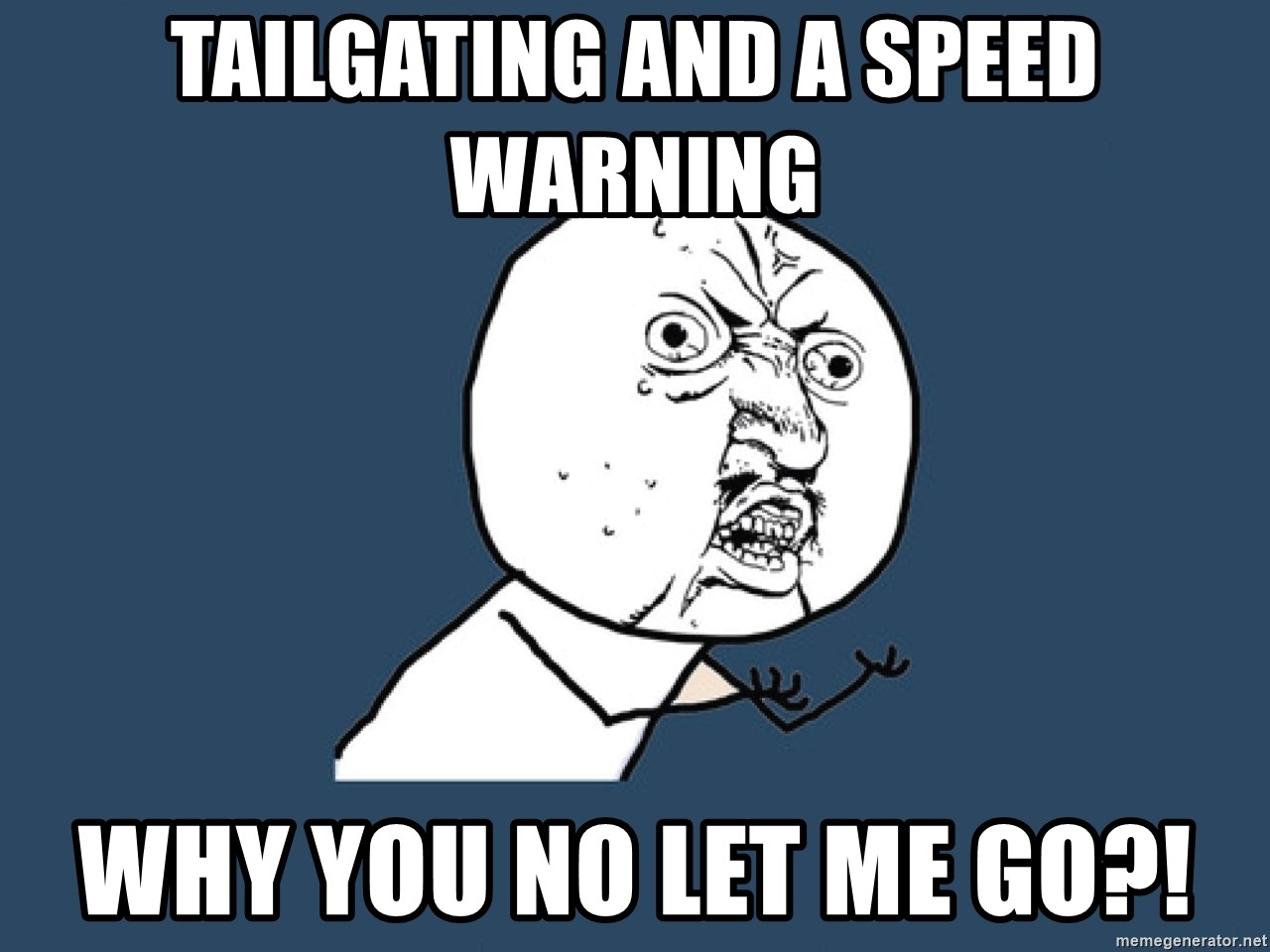 Y U No - Tailgating and a speed warning Why you no let me go?!
