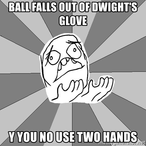 Whyyy??? - Ball falls out of dwight's glove y you no use two hands