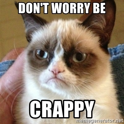 Grumpy Cat  - Don't Worry Be Crappy