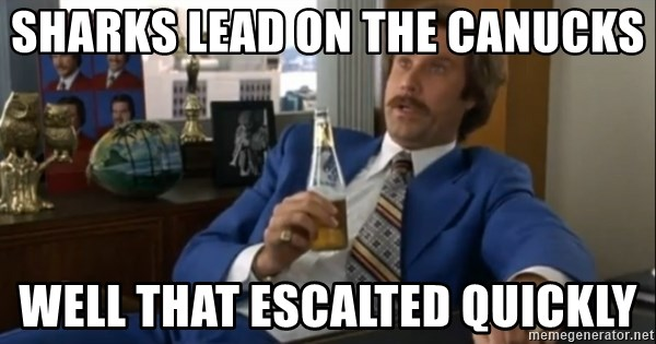 well that escalated quickly  - Sharks lead on the Canucks Well that escalted quickly