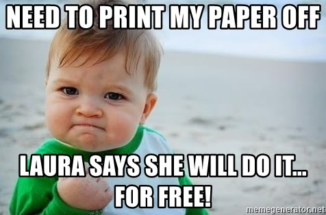 fist pump baby - Need to print My paper oFf Laura says she will do it... For free!