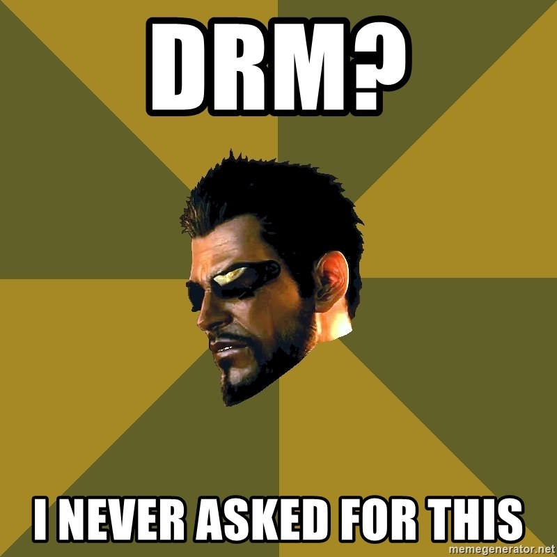 Adam Jensen - Drm? I never Asked For this