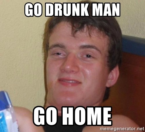 high/drunk guy - Go drunk man Go home