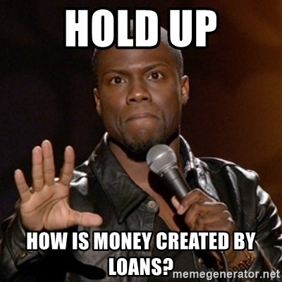 Kevin Hart - hold up how is money created by loans?