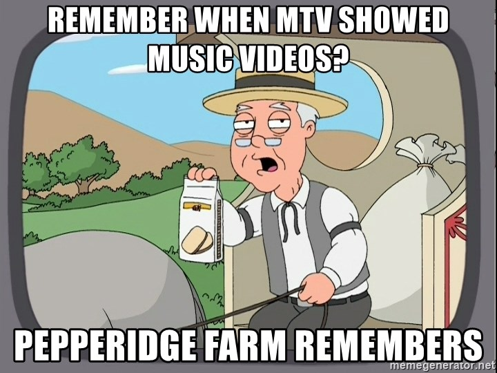 Pepperidge Farm Remembers Meme - Remember when mtv showed music videos? Pepperidge farm remembers