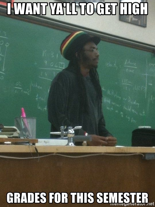 rasta science teacher - I want ya'll to get high grades for this semester