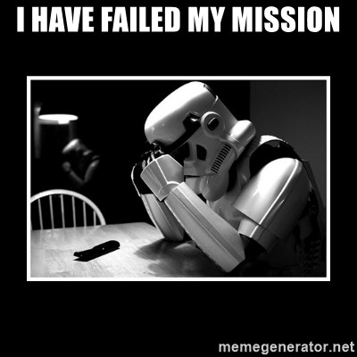 Sad Trooper - I HAVE FAILED MY MISSION