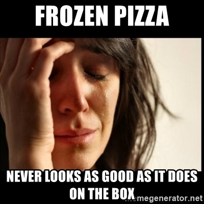 First World Problems - frozen pizza never looks as good as it does on the box