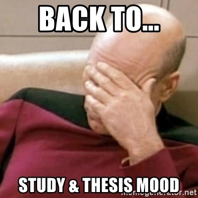 Face Palm - back to... study & thesis mood