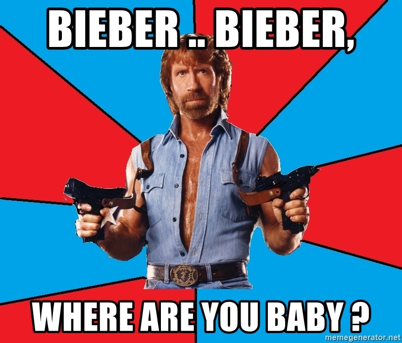 Chuck Norris  - BIEBER .. BIEBER, where are you baby ?