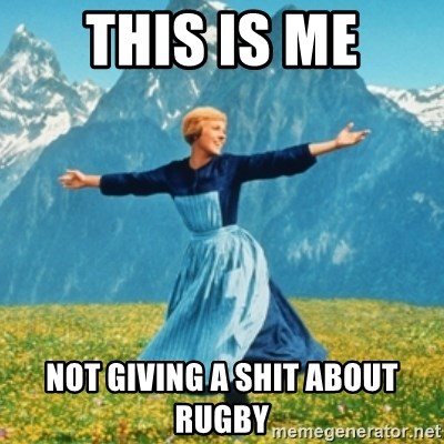 Sound Of Music Lady - THIS IS ME NOT GIVING A SHIT ABOUT RUGBY