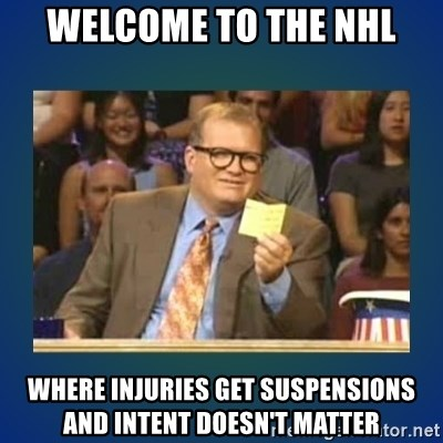 drew carey - Welcome to the NHL Where injuries get suspensions and intent doesn't matter