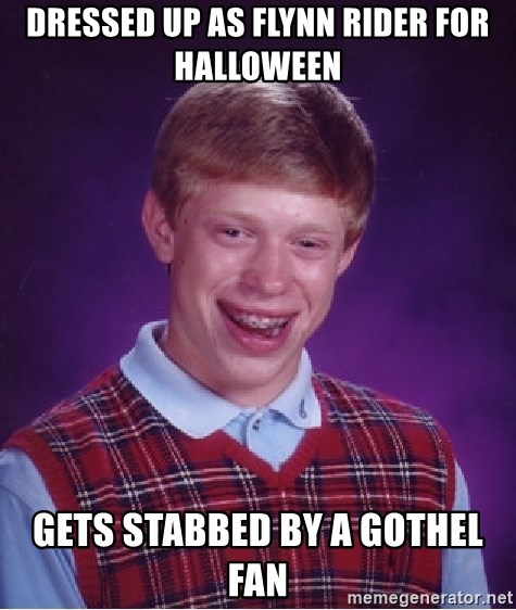 Bad Luck Brian - dressed up as flynn rider for halloween  gets stabbed by a gothel fan