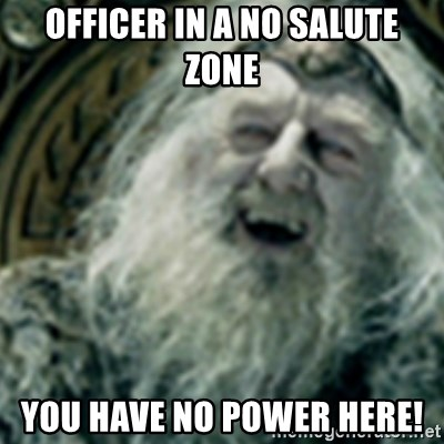 you have no power here - Officer in a no salute zone You have no power here!