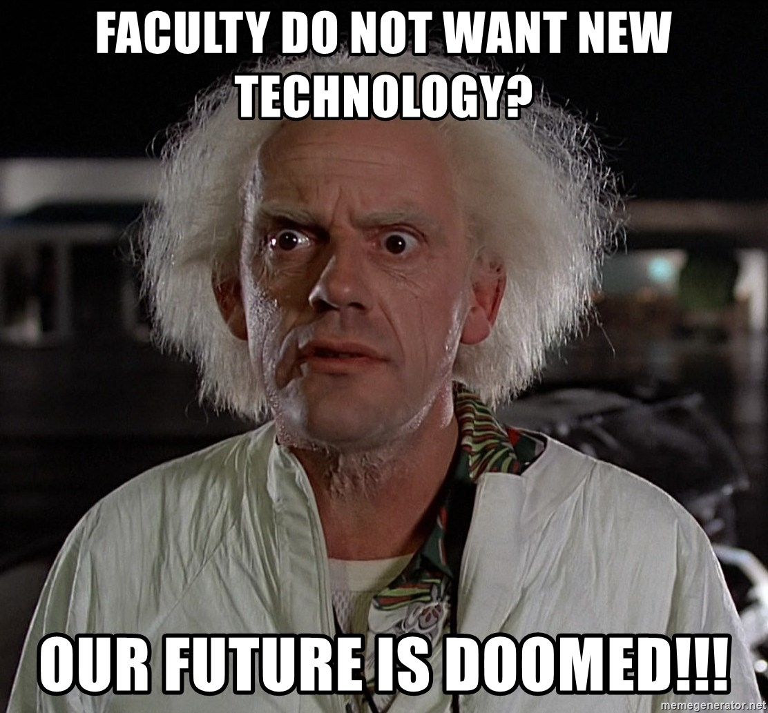 Back To The Future Doctor - Faculty do not want new technology? Our future is doomed!!!