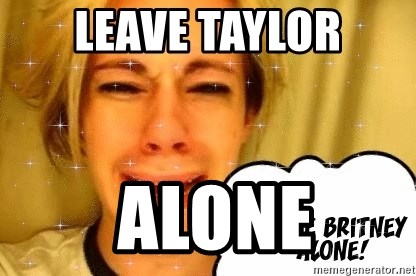 leave britney alone - Leave taylor  alone