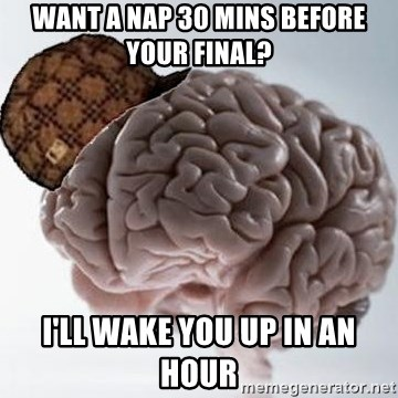 Scumbag Brain - wANT A NAP 30 MINS BEFORE YOUR FINAL? i'LL WAKE YOU UP IN AN HOUR