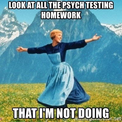 Sound Of Music Lady - Look at all the psych testing homework That I'm not doing