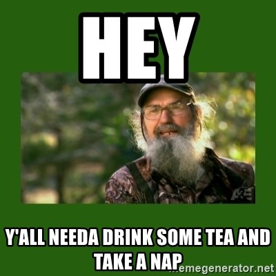 Si Robertson - Hey Y'all needa drink some tea and TaKe a nap