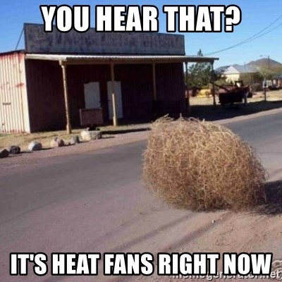 Tumbleweed - YOu hear that? It's Heat fans right now