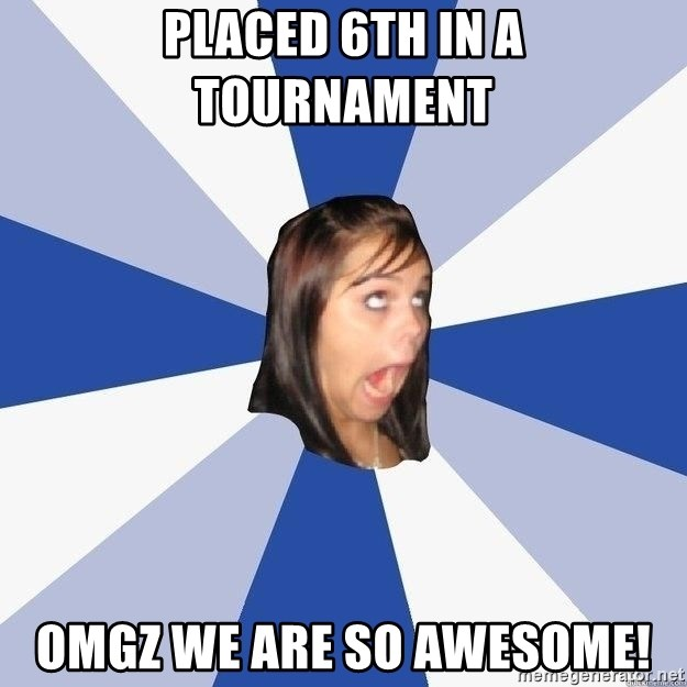 Annoying Facebook Girl - Placed 6th in a tournament OMGZ We are so Awesome!