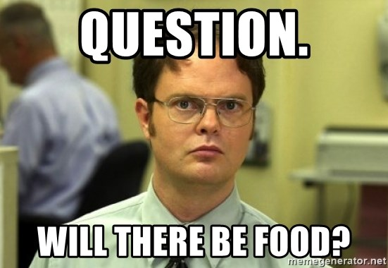 Dwight Meme - Question. Will there be food?
