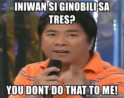 willie revillame you dont do that to me - INIWAN SI GINOBILI SA TRES? YOU DONT DO THAT TO ME!