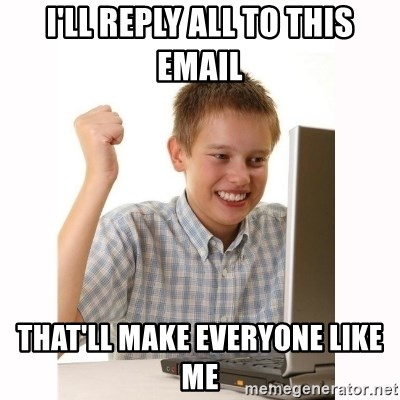 Computer kid - I'll reply all to this email that'll make everyone like me