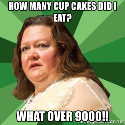 Dumb Whore Gina Rinehart - HOW MANY CUP CAKES DID I EAT? WHAT OVER 9000!!