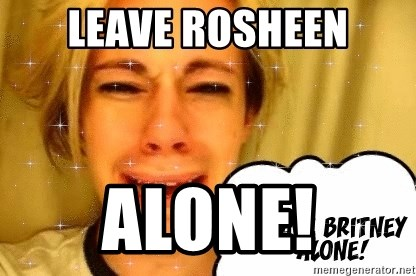 leave britney alone - LEAVE ROSHEEN ALONE!