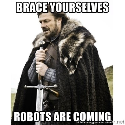Imminent Ned  - Brace yourselves robots are coming