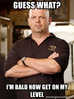 Rick Harrison - GUESS WHAT? I'M BALD NOW GET ON MY LEVEL
