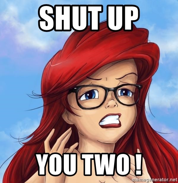 Hipster Ariel - shut up  you two !